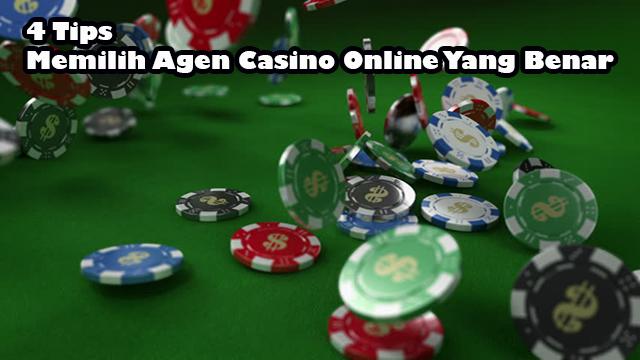 4 Tips Memilih Agen Casino Online Yang Benar