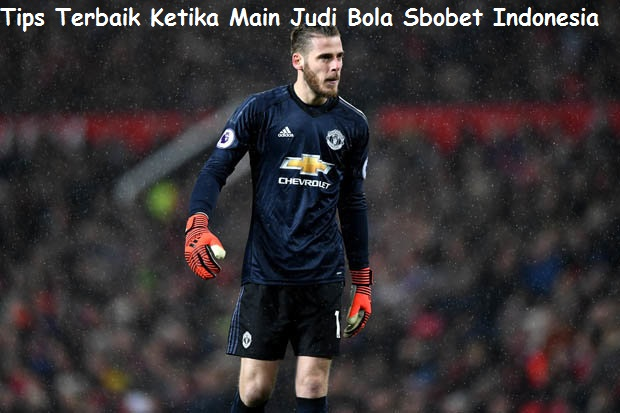 Tips Terbaik Ketika Main Judi Bola Sbobet Indonesia