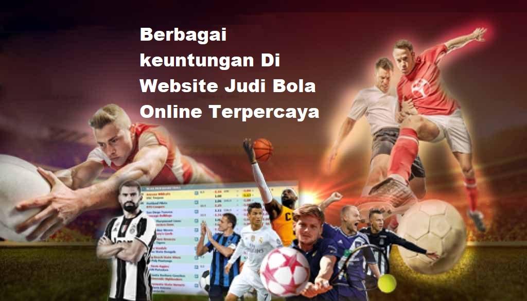 Berbagai keuntungan Di Website Judi Bola Online Terpercaya