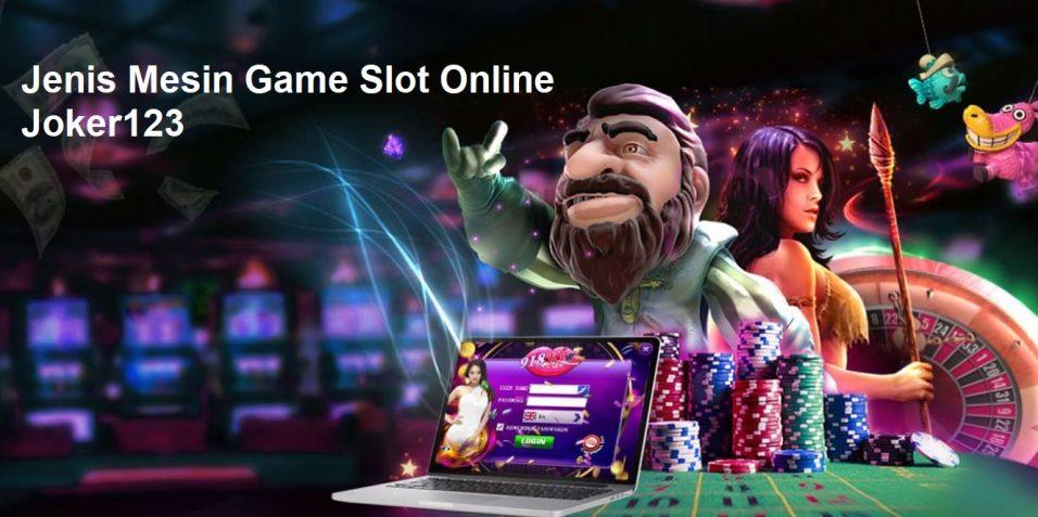 Jenis Mesin Game Slot Online Joker123
