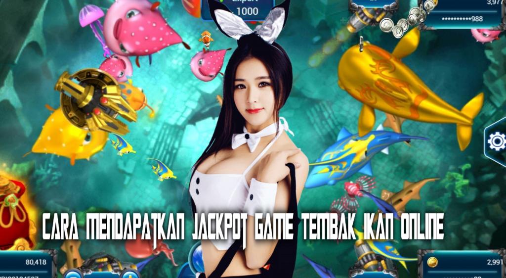 Cara Mendapatkan Jackpot Game Tembak Ikan Online