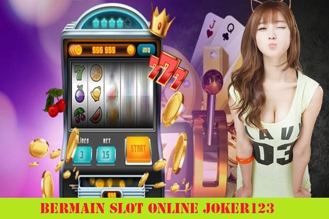 Bermain Slot Online Joker123